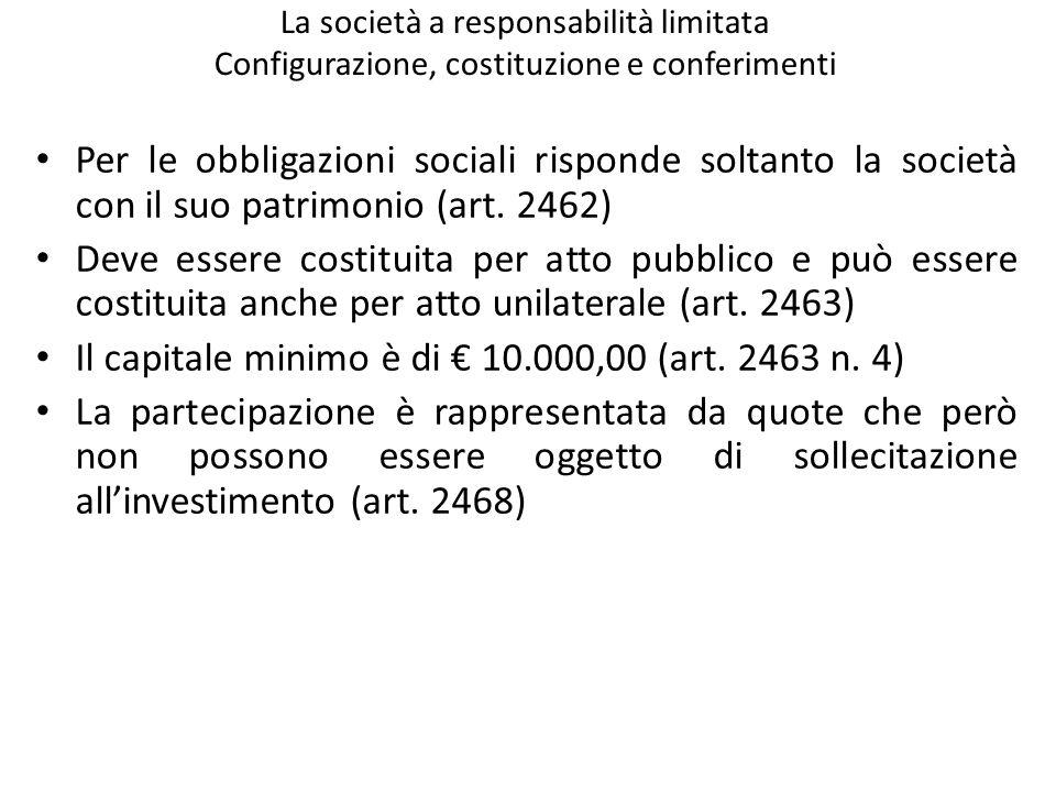 La società a responsabilità limitata Configurazione, costituzione e conferimenti Per le obbligazioni sociali risponde soltanto la società con il suo p