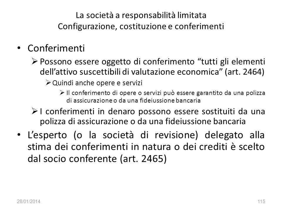 La società a responsabilità limitata Configurazione, costituzione e conferimenti Conferimenti Possono essere oggetto di conferimento tutti gli element