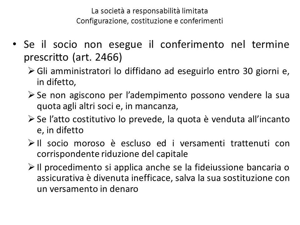 La società a responsabilità limitata Configurazione, costituzione e conferimenti Se il socio non esegue il conferimento nel termine prescritto (art. 2