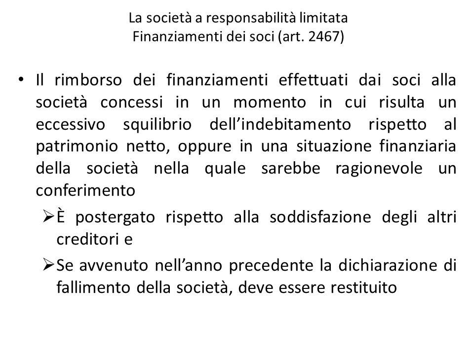 La società a responsabilità limitata Finanziamenti dei soci (art. 2467) Il rimborso dei finanziamenti effettuati dai soci alla società concessi in un