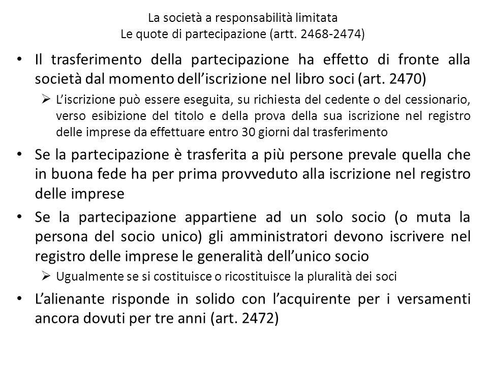 La società a responsabilità limitata Le quote di partecipazione (artt. 2468-2474) Il trasferimento della partecipazione ha effetto di fronte alla soci