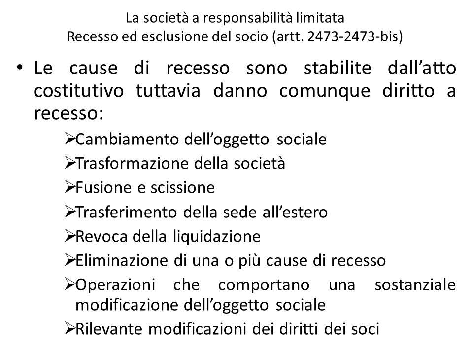La società a responsabilità limitata Recesso ed esclusione del socio (artt. 2473-2473-bis) Le cause di recesso sono stabilite dallatto costitutivo tut