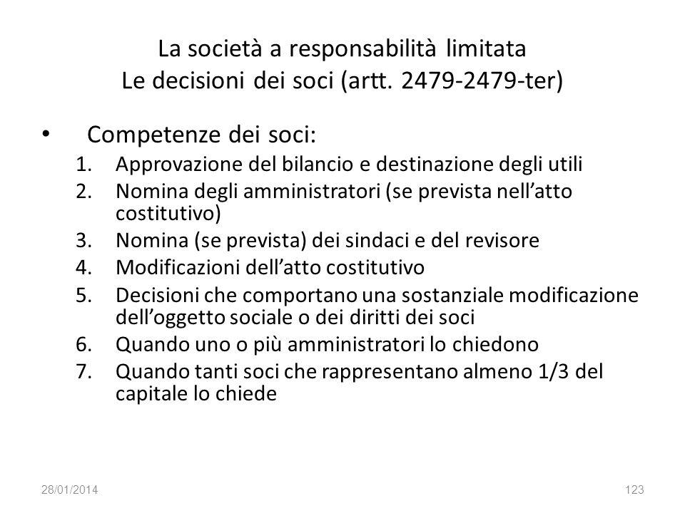 La società a responsabilità limitata Le decisioni dei soci (artt. 2479-2479-ter) Competenze dei soci: 1.Approvazione del bilancio e destinazione degli