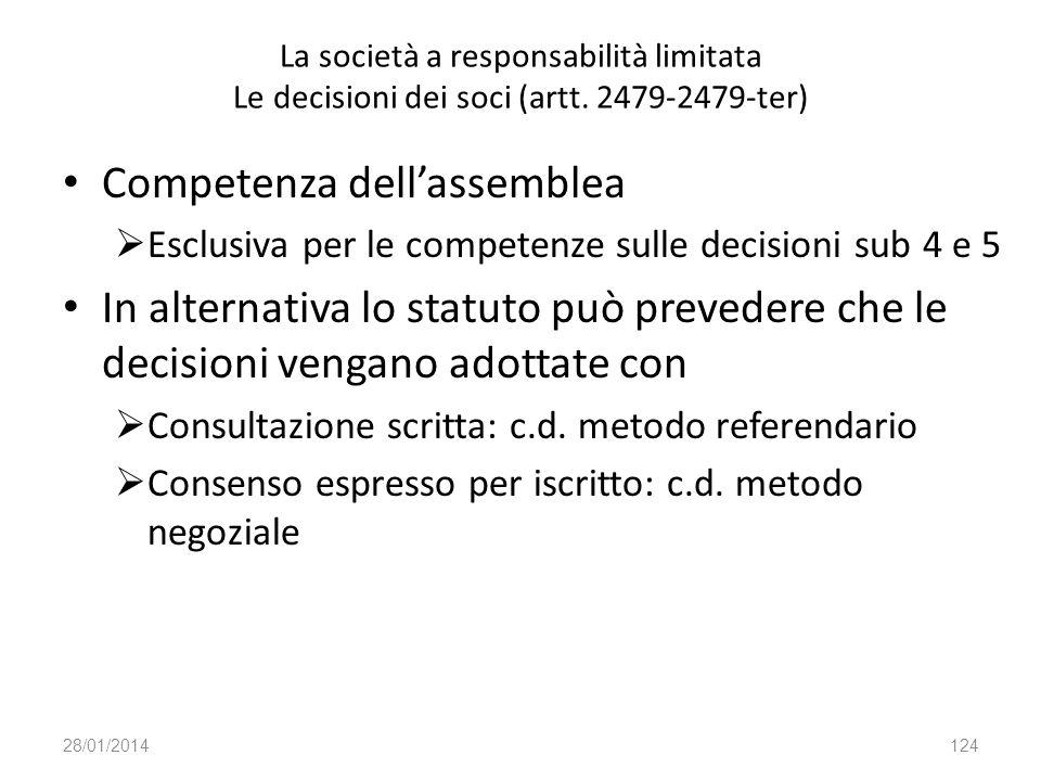 La società a responsabilità limitata Le decisioni dei soci (artt. 2479-2479-ter) Competenza dellassemblea Esclusiva per le competenze sulle decisioni