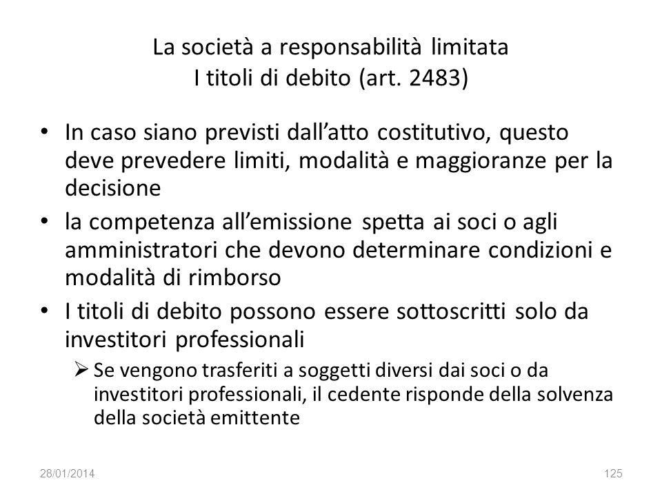 La società a responsabilità limitata I titoli di debito (art. 2483) In caso siano previsti dallatto costitutivo, questo deve prevedere limiti, modalit