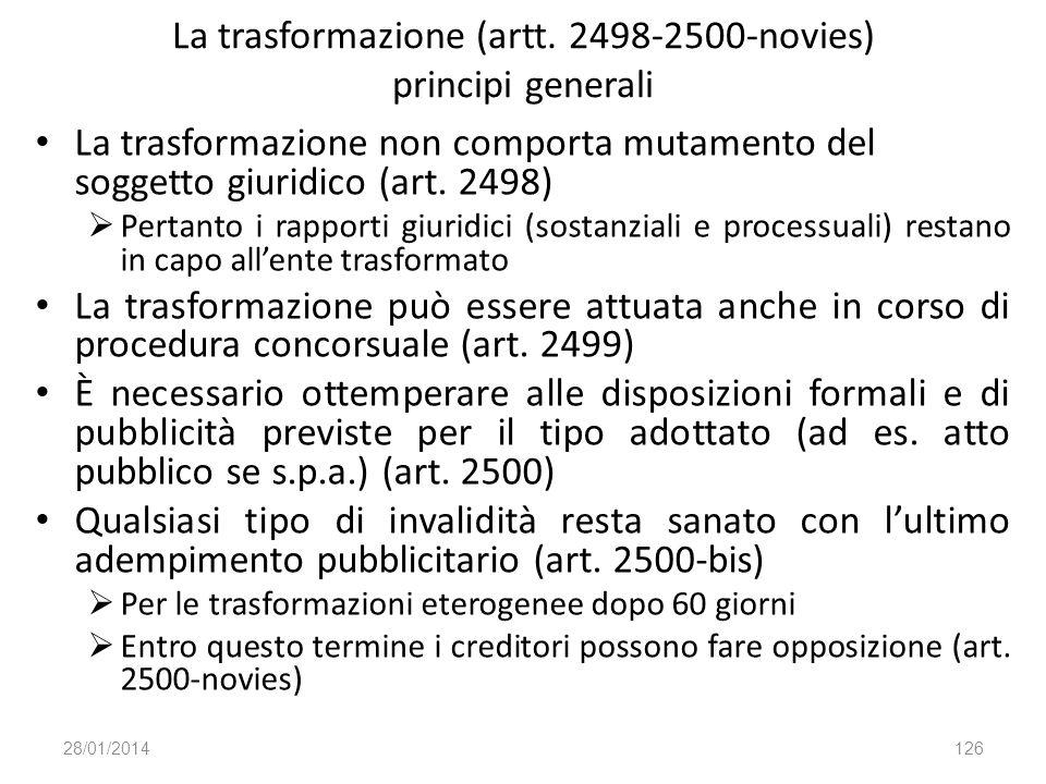 La trasformazione (artt. 2498-2500-novies) principi generali La trasformazione non comporta mutamento del soggetto giuridico (art. 2498) Pertanto i ra