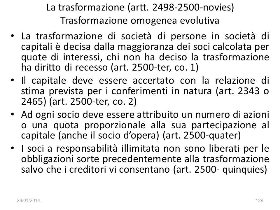 La trasformazione (artt. 2498-2500-novies) Trasformazione omogenea evolutiva La trasformazione di società di persone in società di capitali è decisa d