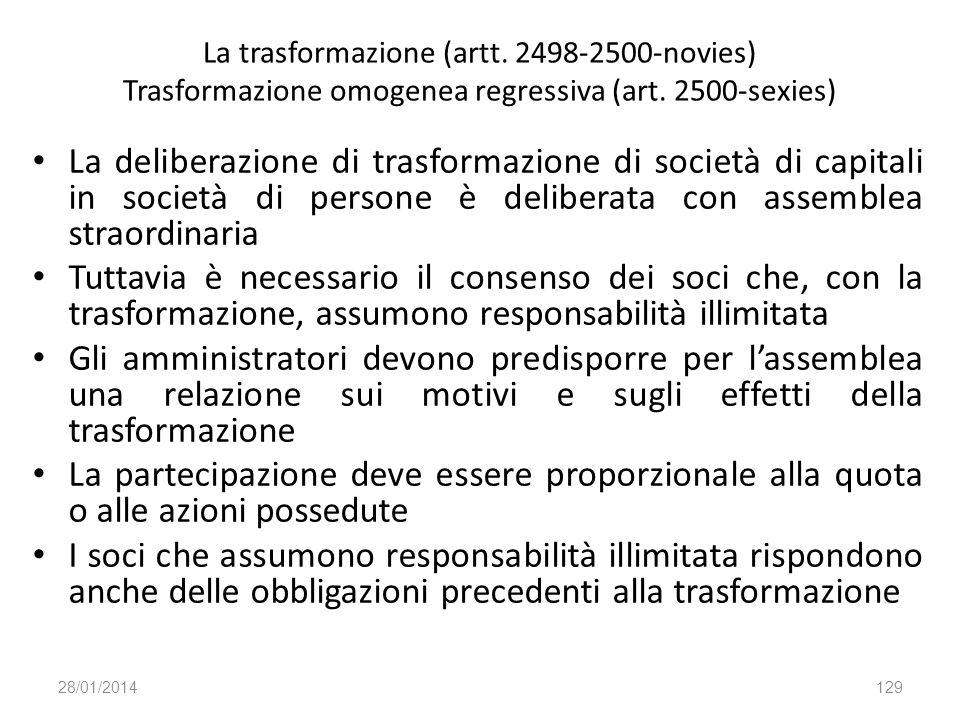 La trasformazione (artt. 2498-2500-novies) Trasformazione omogenea regressiva (art. 2500-sexies) La deliberazione di trasformazione di società di capi
