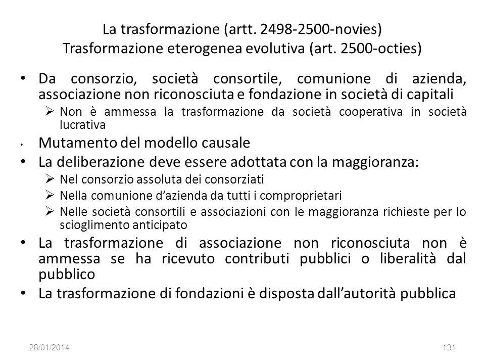 La trasformazione (artt. 2498-2500-novies) Trasformazione eterogenea evolutiva (art. 2500-octies) Da consorzio, società consortile, comunione di azien