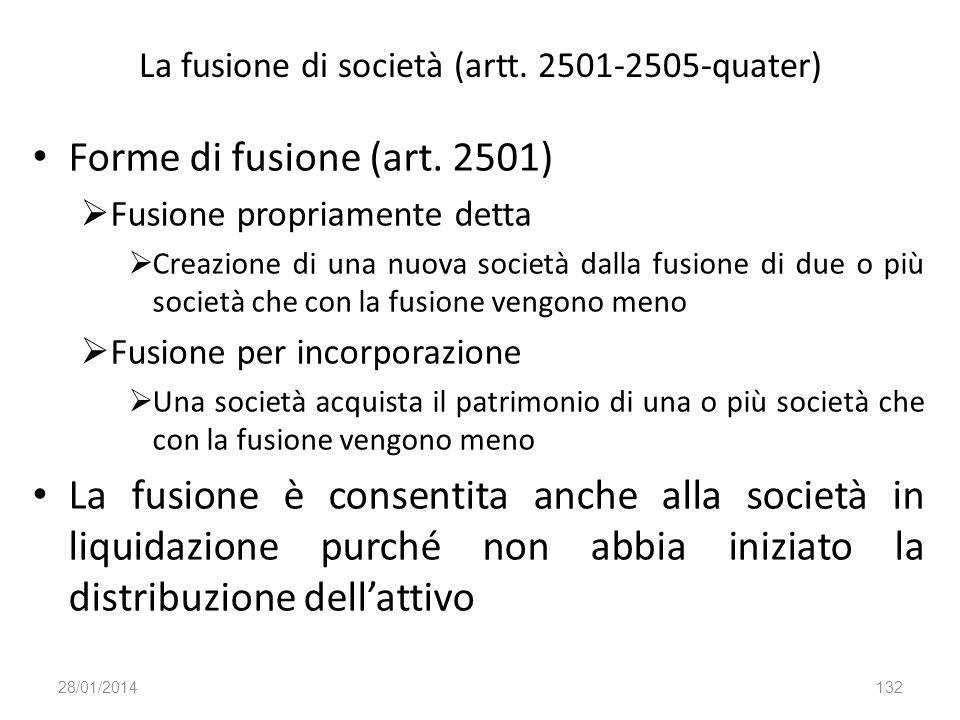 La fusione di società (artt. 2501-2505-quater) Forme di fusione (art. 2501) Fusione propriamente detta Creazione di una nuova società dalla fusione di