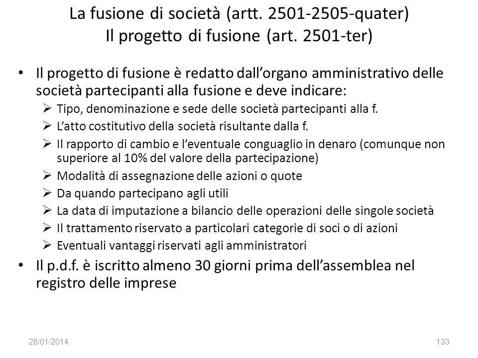 La fusione di società (artt. 2501-2505-quater) Il progetto di fusione (art. 2501-ter) Il progetto di fusione è redatto dallorgano amministrativo delle