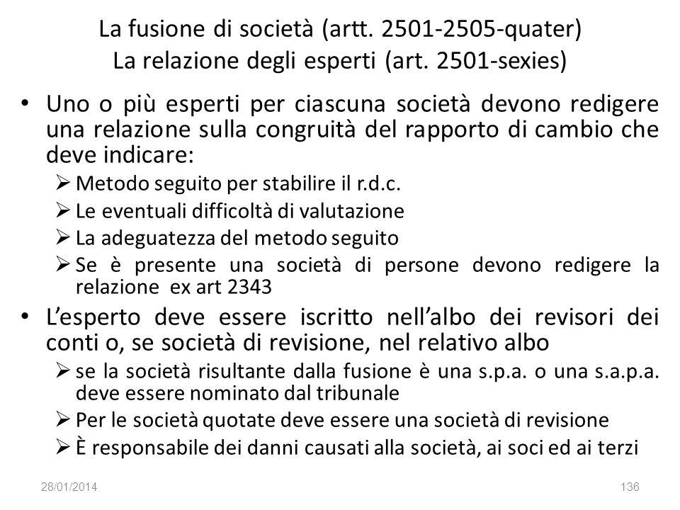 La fusione di società (artt. 2501-2505-quater) La relazione degli esperti (art. 2501-sexies) Uno o più esperti per ciascuna società devono redigere un