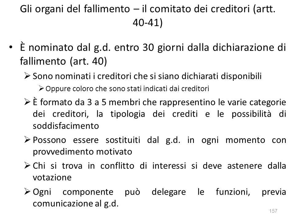 Gli organi del fallimento – il comitato dei creditori (artt. 40-41) È nominato dal g.d. entro 30 giorni dalla dichiarazione di fallimento (art. 40) So