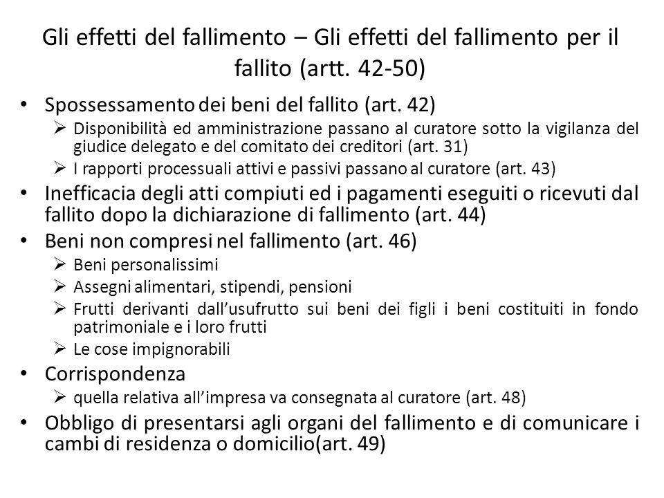 Gli effetti del fallimento – Gli effetti del fallimento per il fallito (artt. 42-50) Spossessamento dei beni del fallito (art. 42) Disponibilità ed am