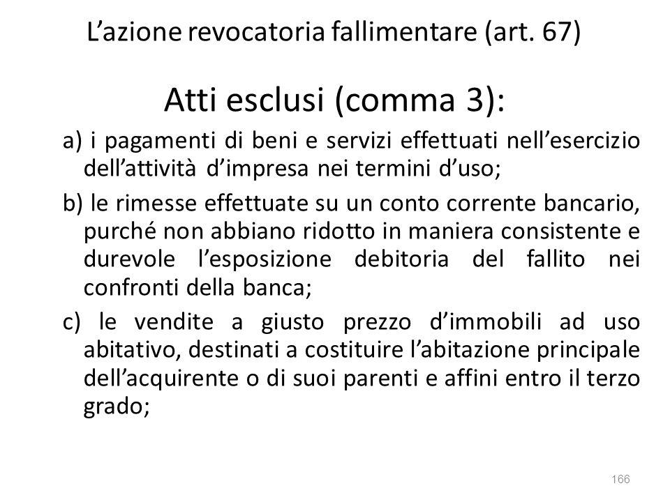 Lazione revocatoria fallimentare (art. 67) Atti esclusi (comma 3): a) i pagamenti di beni e servizi effettuati nellesercizio dellattività dimpresa nei