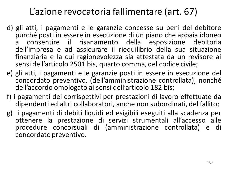 Lazione revocatoria fallimentare (art. 67) d) gli atti, i pagamenti e le garanzie concesse su beni del debitore purché posti in essere in esecuzione d