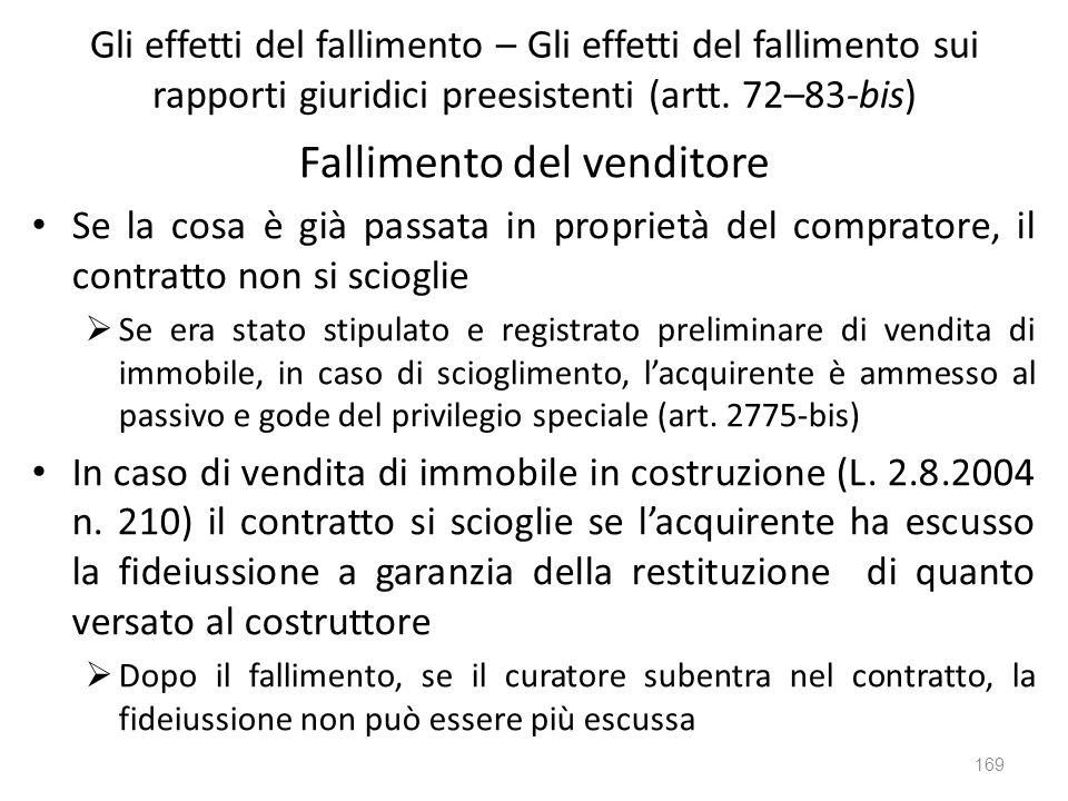 Gli effetti del fallimento – Gli effetti del fallimento sui rapporti giuridici preesistenti (artt. 72–83-bis) Fallimento del venditore Se la cosa è gi