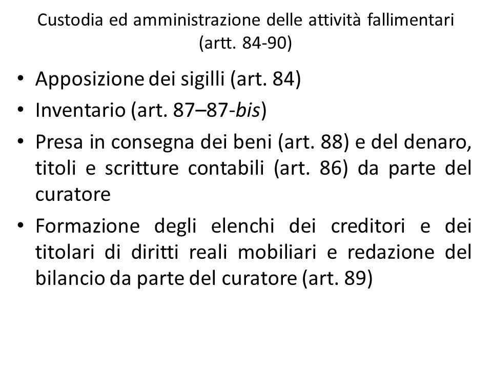 Custodia ed amministrazione delle attività fallimentari (artt. 84-90) Apposizione dei sigilli (art. 84) Inventario (art. 87–87-bis) Presa in consegna