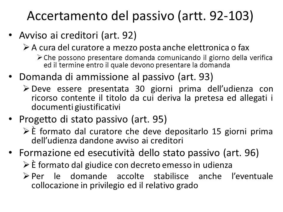 Accertamento del passivo (artt. 92-103) Avviso ai creditori (art. 92) A cura del curatore a mezzo posta anche elettronica o fax Che possono presentare