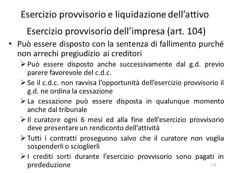 Esercizio provvisorio e liquidazione dellattivo Esercizio provvisorio dellimpresa (art. 104) Può essere disposto con la sentenza di fallimento purché