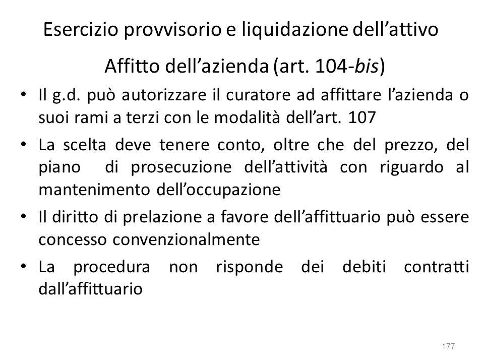 Esercizio provvisorio e liquidazione dellattivo Affitto dellazienda (art. 104-bis) Il g.d. può autorizzare il curatore ad affittare lazienda o suoi ra