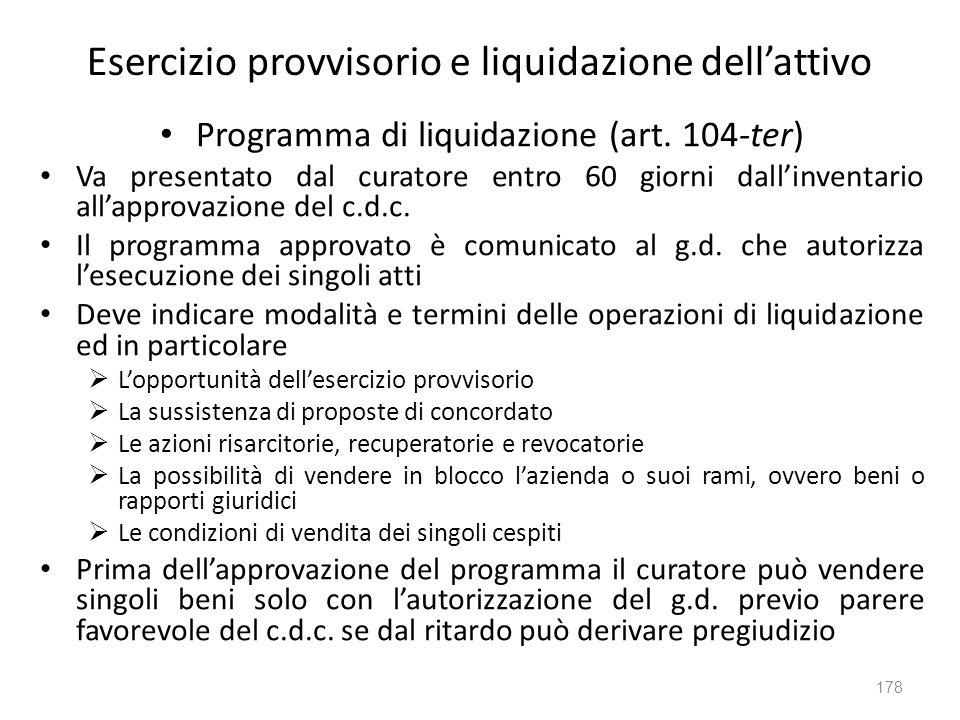 Esercizio provvisorio e liquidazione dellattivo Programma di liquidazione (art. 104-ter) Va presentato dal curatore entro 60 giorni dallinventario all