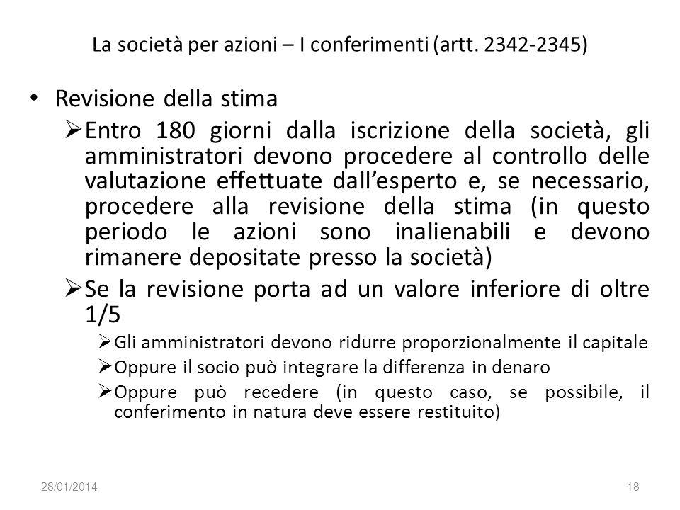 La società per azioni – I conferimenti (artt. 2342-2345) Revisione della stima Entro 180 giorni dalla iscrizione della società, gli amministratori dev