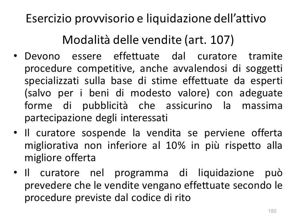 Esercizio provvisorio e liquidazione dellattivo Modalità delle vendite (art. 107) Devono essere effettuate dal curatore tramite procedure competitive,