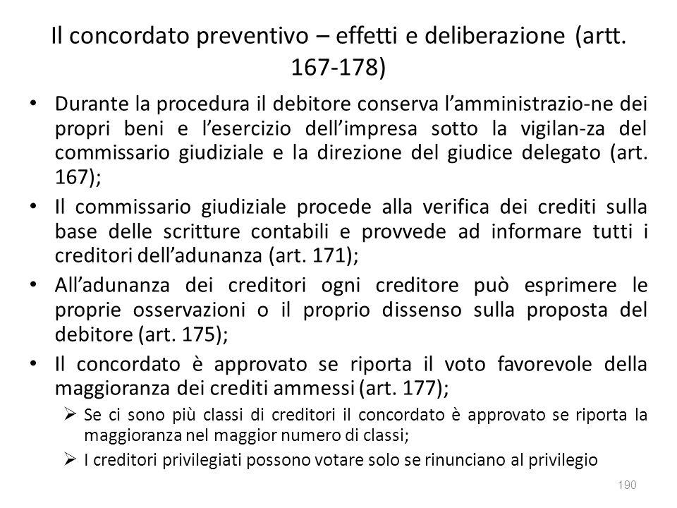 Il concordato preventivo – effetti e deliberazione (artt. 167-178) Durante la procedura il debitore conserva lamministrazio-ne dei propri beni e leser