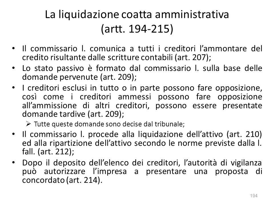 La liquidazione coatta amministrativa (artt. 194-215) Il commissario l. comunica a tutti i creditori lammontare del credito risultante dalle scritture