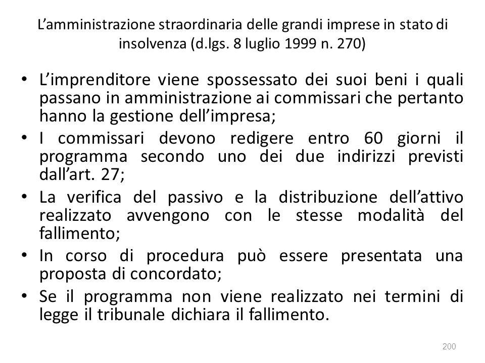 Lamministrazione straordinaria delle grandi imprese in stato di insolvenza (d.lgs. 8 luglio 1999 n. 270) Limprenditore viene spossessato dei suoi beni
