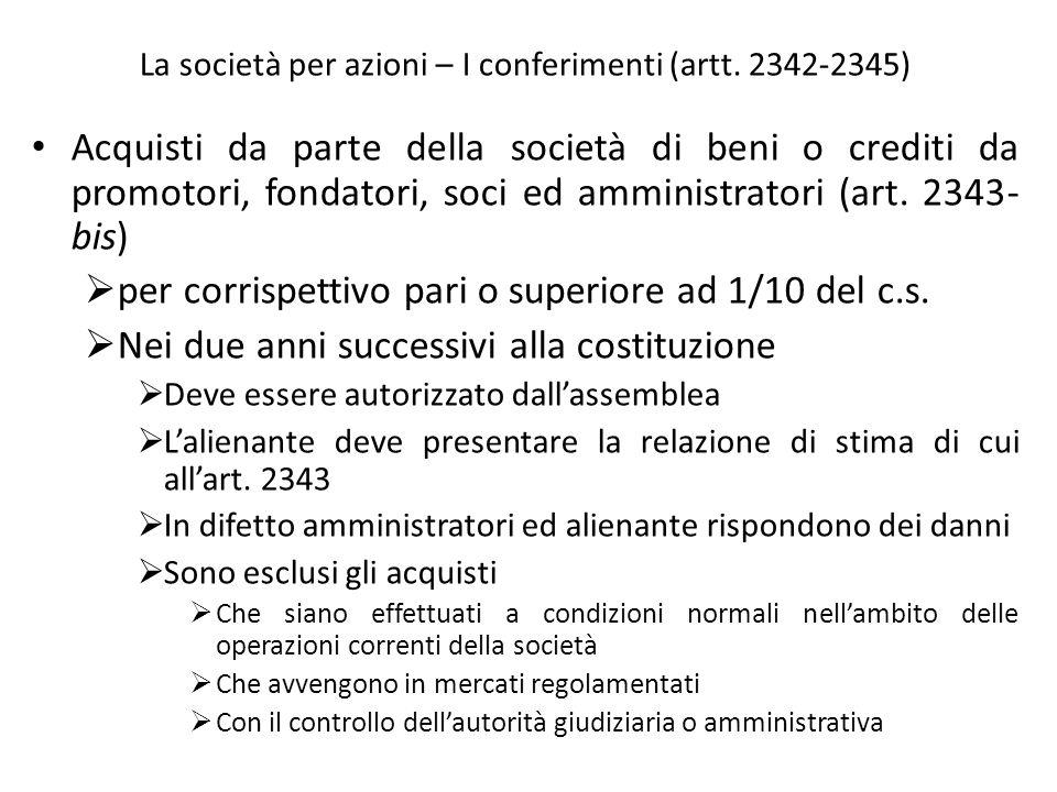 La società per azioni – I conferimenti (artt. 2342-2345) Acquisti da parte della società di beni o crediti da promotori, fondatori, soci ed amministra