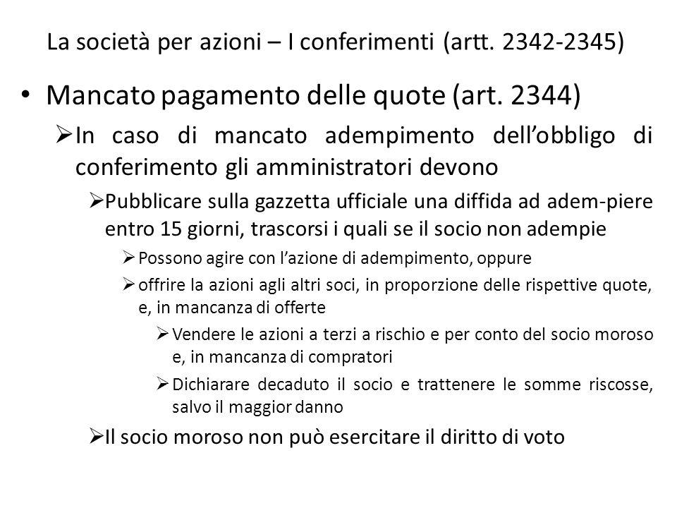La società per azioni – I conferimenti (artt. 2342-2345) Mancato pagamento delle quote (art. 2344) In caso di mancato adempimento dellobbligo di confe