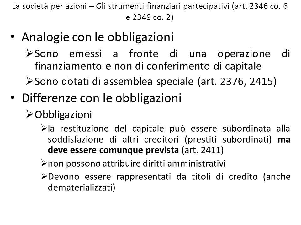 La società per azioni – Gli strumenti finanziari partecipativi (art. 2346 co. 6 e 2349 co. 2) Analogie con le obbligazioni Sono emessi a fronte di una