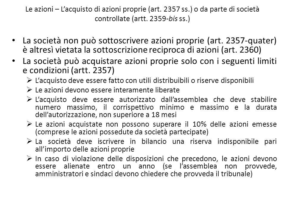 Le azioni – Lacquisto di azioni proprie (art. 2357 ss.) o da parte di società controllate (artt. 2359-bis ss.) La società non può sottoscrivere azioni