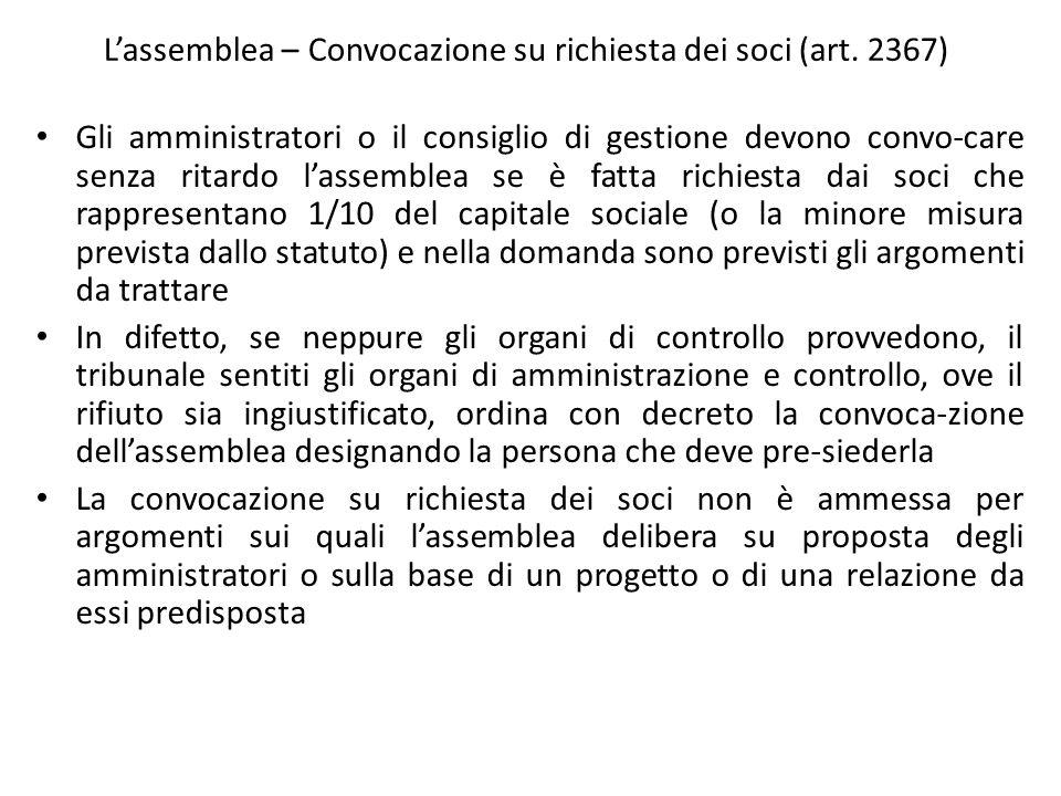 Lassemblea – Convocazione su richiesta dei soci (art. 2367) Gli amministratori o il consiglio di gestione devono convo-care senza ritardo lassemblea s