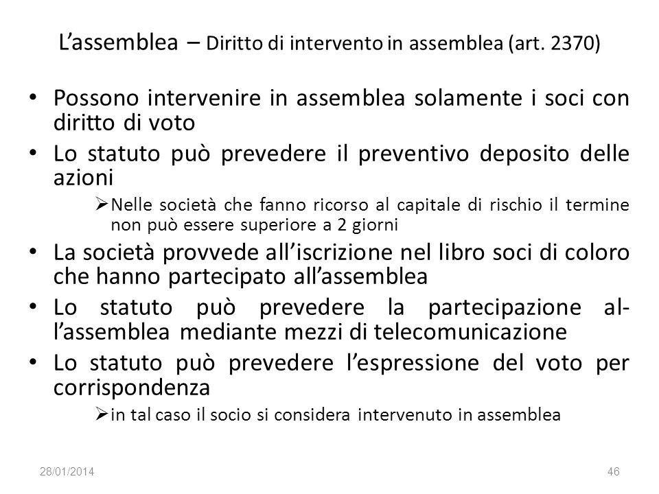 Lassemblea – Diritto di intervento in assemblea (art. 2370) Possono intervenire in assemblea solamente i soci con diritto di voto Lo statuto può preve