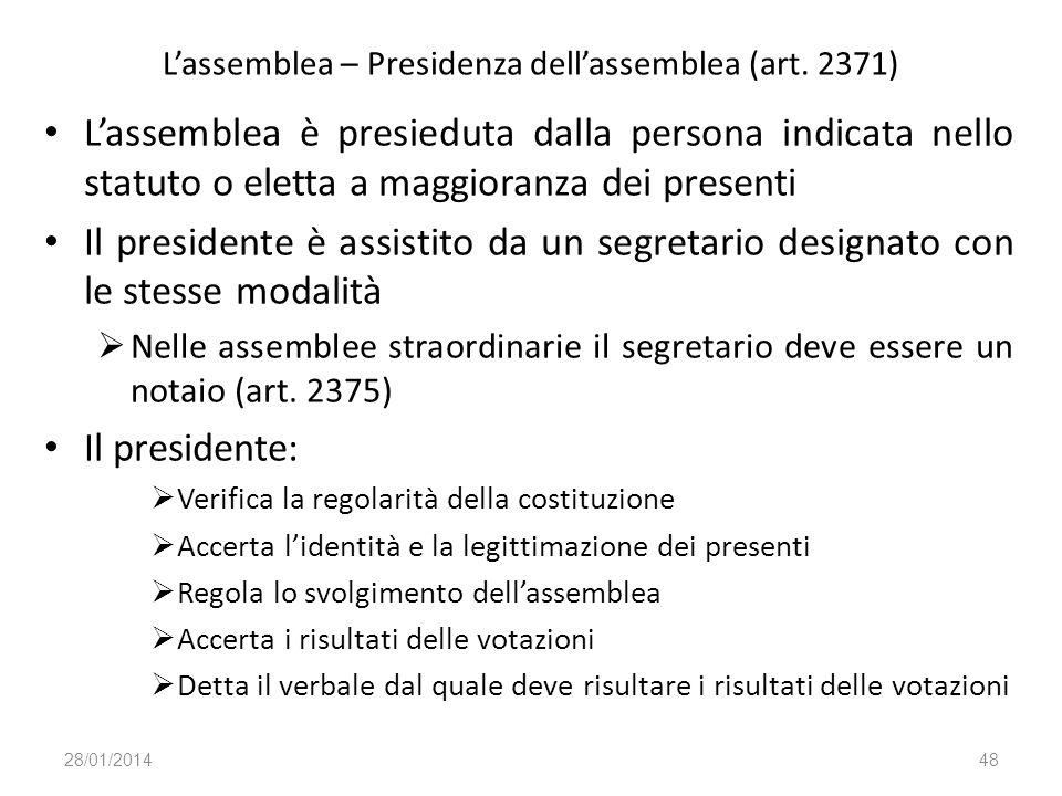 Lassemblea – Presidenza dellassemblea (art. 2371) Lassemblea è presieduta dalla persona indicata nello statuto o eletta a maggioranza dei presenti Il