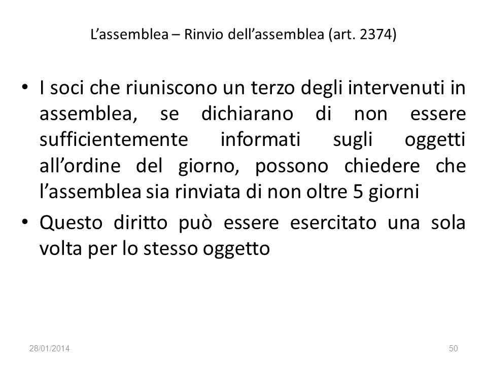 Lassemblea – Rinvio dellassemblea (art. 2374) I soci che riuniscono un terzo degli intervenuti in assemblea, se dichiarano di non essere sufficienteme