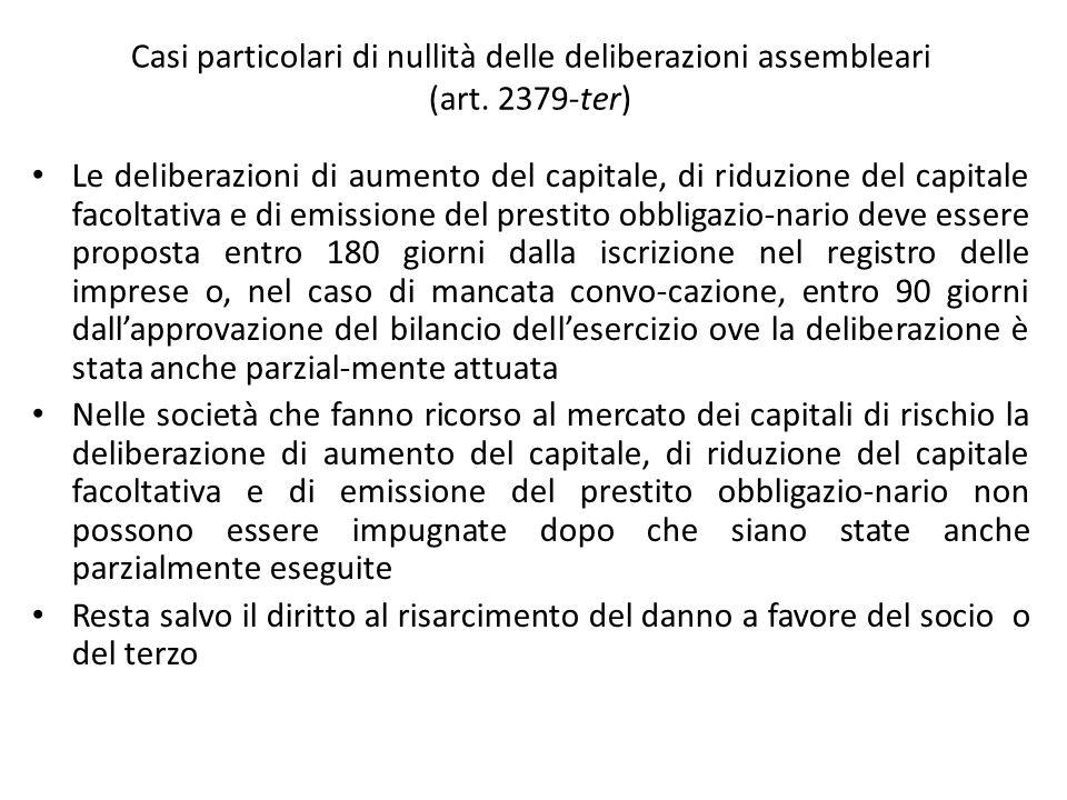 Casi particolari di nullità delle deliberazioni assembleari (art. 2379-ter) Le deliberazioni di aumento del capitale, di riduzione del capitale facolt