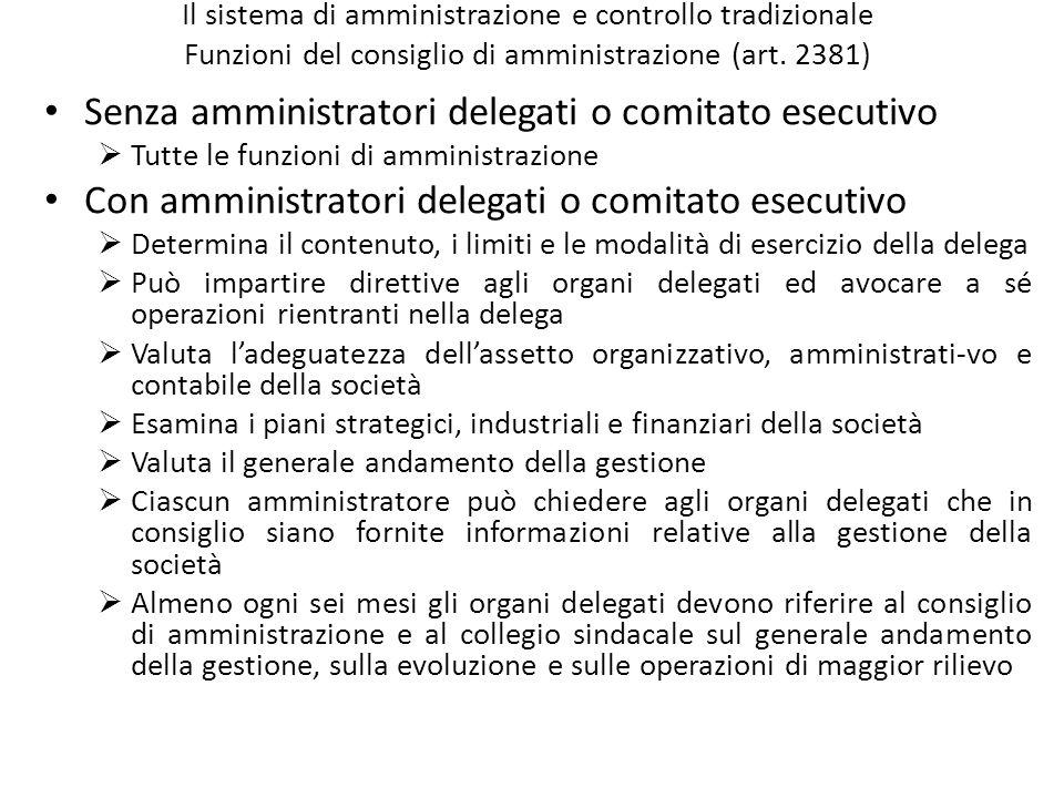 Il sistema di amministrazione e controllo tradizionale Funzioni del consiglio di amministrazione (art. 2381) Senza amministratori delegati o comitato