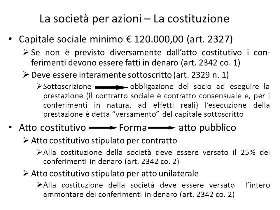 La società per azioni – La costituzione Capitale sociale minimo 120.000,00 (art. 2327) Se non è previsto diversamente dallatto costitutivo i con- feri