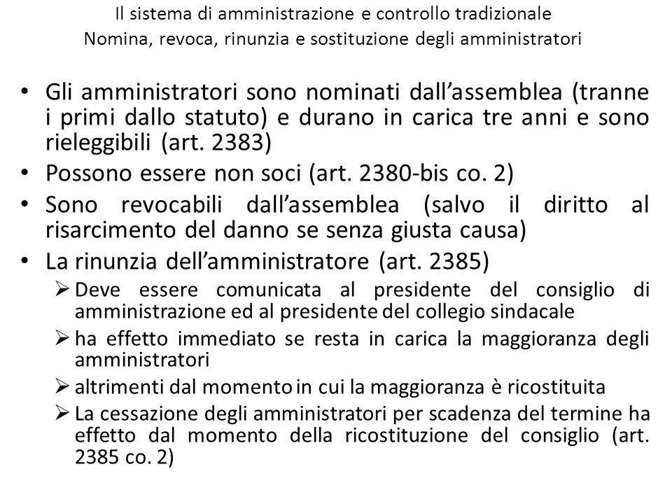 Il sistema di amministrazione e controllo tradizionale Nomina, revoca, rinunzia e sostituzione degli amministratori Gli amministratori sono nominati d