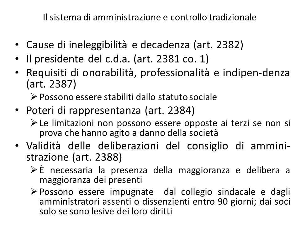 Il sistema di amministrazione e controllo tradizionale Cause di ineleggibilità e decadenza (art. 2382) Il presidente del c.d.a. (art. 2381 co. 1) Requ