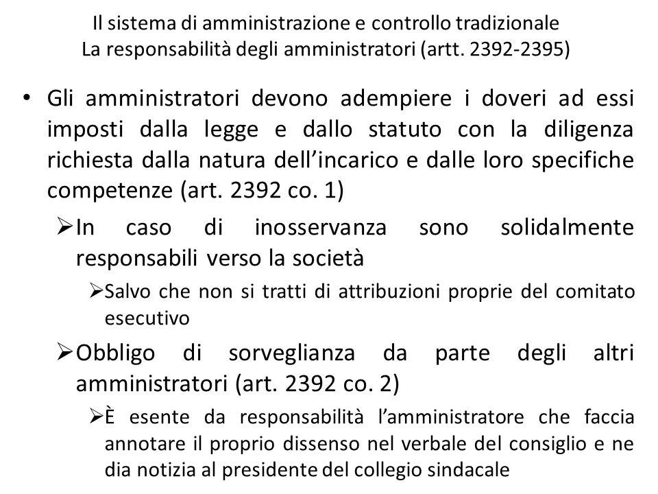 Il sistema di amministrazione e controllo tradizionale La responsabilità degli amministratori (artt. 2392-2395) Gli amministratori devono adempiere i