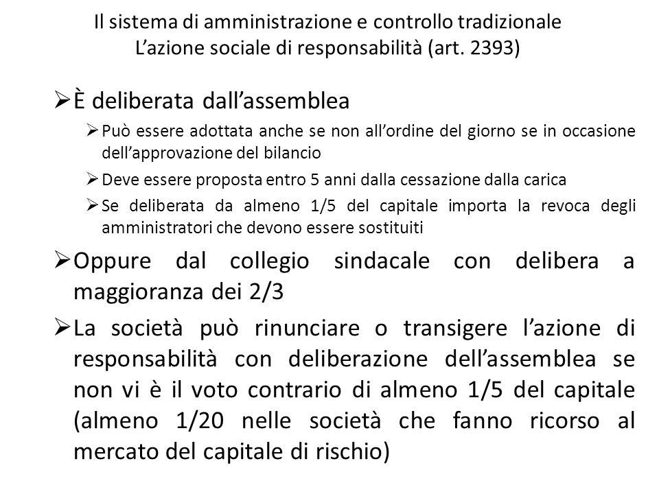 Il sistema di amministrazione e controllo tradizionale Lazione sociale di responsabilità (art. 2393) È deliberata dallassemblea Può essere adottata an