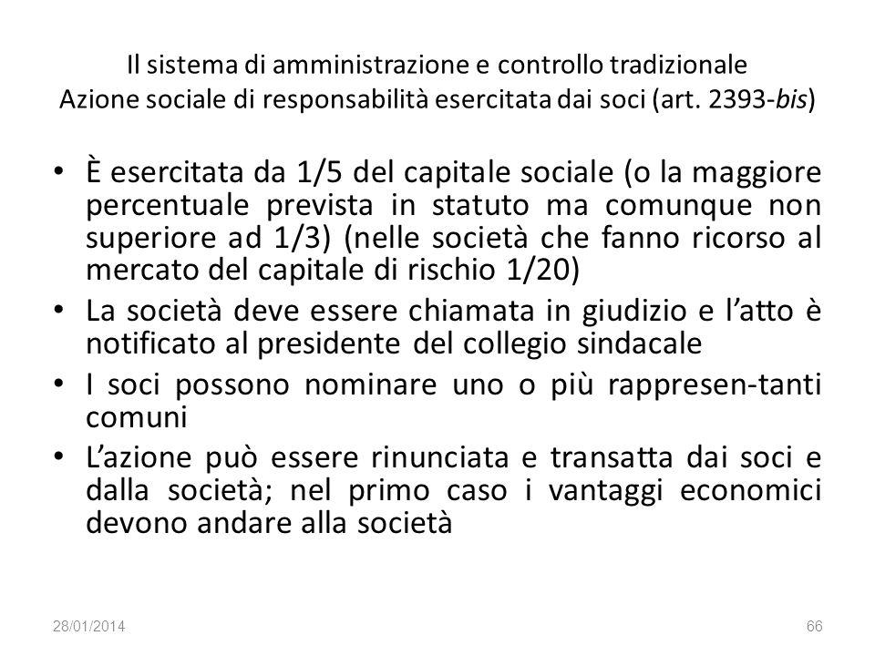 Il sistema di amministrazione e controllo tradizionale Azione sociale di responsabilità esercitata dai soci (art. 2393-bis) È esercitata da 1/5 del ca