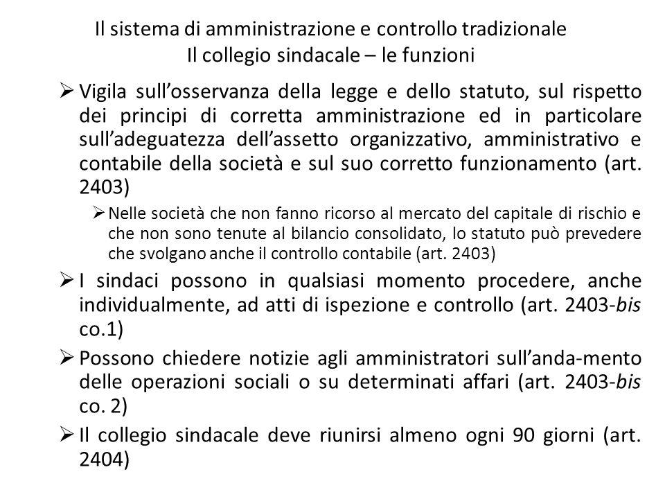 Il sistema di amministrazione e controllo tradizionale Il collegio sindacale – le funzioni Vigila sullosservanza della legge e dello statuto, sul risp