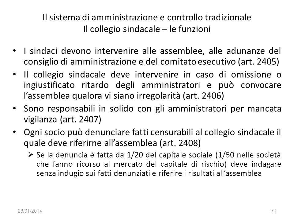 Il sistema di amministrazione e controllo tradizionale Il collegio sindacale – le funzioni I sindaci devono intervenire alle assemblee, alle adunanze