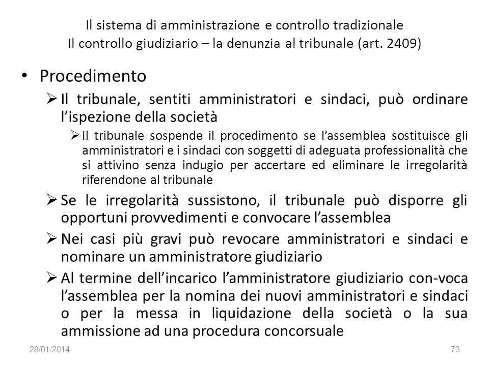 Il sistema di amministrazione e controllo tradizionale Il controllo giudiziario – la denunzia al tribunale (art. 2409) Procedimento Il tribunale, sent